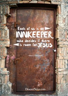"Elder Neal A. Maxwell: ""Each of us is an innkeeper who decides if there is room for Jesus!"" #lds #quotes #Christmas"