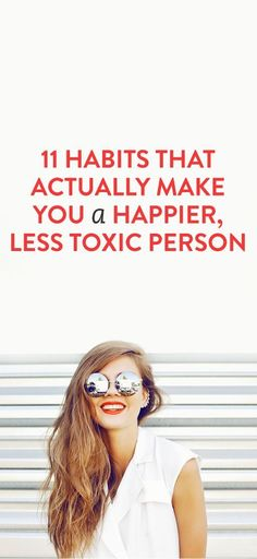 11 Habits That Actually Make You a Happier, Less Toxic Person www.pinterest.com/mentallyinteresting33/positive-mindset?utm_content=buffer1f7b1&utm_medium=social&utm_source=pinterest.com&utm_campaign=buffer