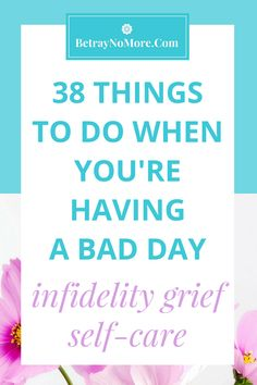 Infidelity Grief Self-Care: 38 Things To Do When You're Having A Bad Day