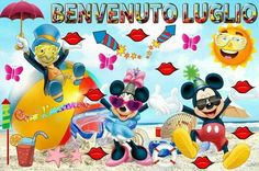 Benvenuto Luglio Welcome August, New Month, Mickey Mouse, Disney Characters, Fictional Characters, Seasons, Classroom, Italia, Michey Mouse