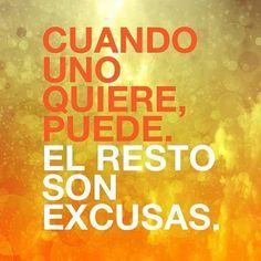 Cuando uno Quiere puede el resto son excusas.