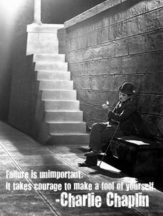 ~ Charlie Chaplin