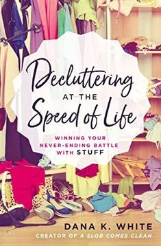 Free Read Decluttering at the Speed of Life: Winning Your Never-Ending Battle with Stuff Author Dana K. Declutter Books, Decluttering, Deep Cleaning Tips, Cleaning Hacks, A Slob Comes Clean, The Reader, Getting Rid Of Clutter, Cleaning Painted Walls, Thing 1