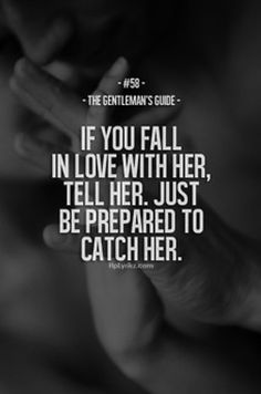 "The Gentleman's Guide 58 - ""If you fall in love with her, tell her. Just be prepared to catch her. Gentleman Rules, True Gentleman, Modern Gentleman, Gentleman Style, Gentlemans Club, Gentlemens Guide, Hopeless Romantic, My Guy, Me Quotes"