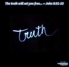 """John 8:31-32 - Jesus said, """"If you hold to my teaching, you are really my disciples. Then you will know the truth, and the truth will set you free."""""""