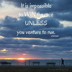 It is impossible to win the race unless you venture to run. - unknown