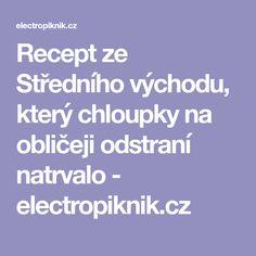 Recept ze Středního východu, který chloupky na obličeji odstraní natrvalo - electropiknik.cz