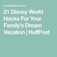 21 Disney World Hacks For Your Family's Dream Vacation | HuffPost