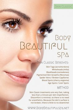 Get rid of unsightly skin abnormalities instantly with the Skin Classic treatments at Body Beautiful Spa Phoenix. It's never been easier to get the perfect skin you've always wanted!  The Skin Classic removes: Skin Tags (acrochordons) Whiteheads (milia) Blackheads (comedones) Pigmented Skin Growths (fibromas) Spider Veins / Broken Capillaries (telangiectasia) Blood Spots (cherry angioma) Age Spots / Liver Spots (solar lentigines)