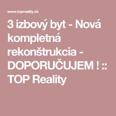 3 izbový byt - Nová kompletná rekonštrukcia - DOPORUČUJEM ! :: TOP Reality