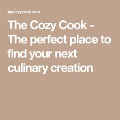 The Cozy Cook - The perfect place to find your next culinary creation