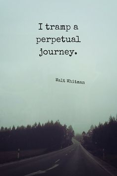I tramp a perpetual journey, Walt Whitman Tramp Stamp? Poem Quotes, Quotable Quotes, Words Quotes, Wise Words, Best Quotes, Life Quotes, Author Quotes, Sayings, Pretty Words