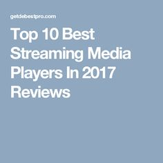 Top 10 Best Streaming Media Players In 2017 Reviews