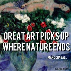 Great Art Picks Up Where Nature Ends - Marc Chagall. Quote