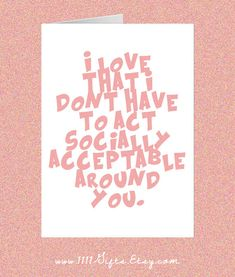 I Love That I Dont Have to Act Socially Acceptable Around You * DIY Greeting Card * Valentine's Day Card * Polyamory Card * Instant Download