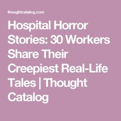 Hospital Horror Stories: 30 Workers Share Their Creepiest Real-Life Tales Hospital Horror Stories: 30 Workers Share Their Creepiest Real-Life Tales True Horror Stories, Scary Creepy Stories, Paranormal Stories, Scary Stories To Tell, Spooky Stories, Creepy Horror, Spooky Scary, Weird Stories, True Stories