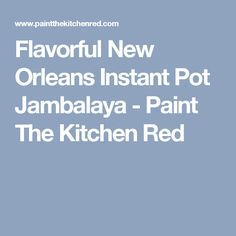 Flavorful New Orleans Instant Pot Jambalaya - Paint The Kitchen Red