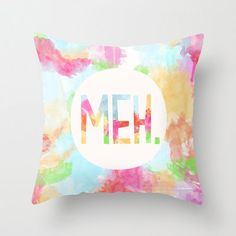 """Decorative Pillow Cover """"Meh."""", Home Decor,Bedroom,Living Room,Throw Pillow,Dorm,Colorful,Funny,Humor,Watercolor, Teen Bedroom Decor, Gift on Etsy, $36.00"""