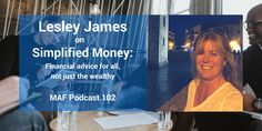 Lesley James on Simplified Money: Financial advice for all, not just the wealthy - MAF102