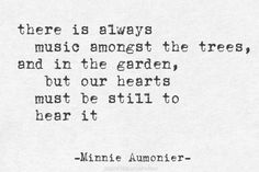 """""""There is always music amoungst the trees and in the garden, but our hearts must be still to hear it"""" -Minnie Aumonier Words Quotes, Wise Words, Me Quotes, Sayings, Pretty Words, Beautiful Words, State Parks, Garden Quotes, Inspire Me"""