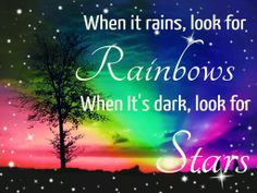 ★♥When it rains, look for Rainbows. When It's dark, look for Stars.♥★