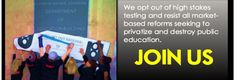 United Opt Out National: Teachers/Parents/Students opting out of high stakes testing!!! Join Them!!!