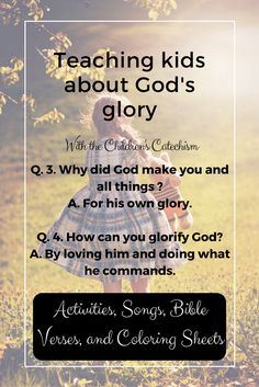 Teaching kids about God's glory from the Children's Catechism (based on the Westminster Catechism) - includes activities, craft, coloring sheets, songs, and Bible verse suggestions. Abc Bible Verses, Raising Godly Children, Raising Kids, Gods Glory, Kids Church, Church Ideas, Religious Education, Lessons For Kids, Religion