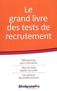 Une présentation de tous les types de tests actuellement utilisés par les recruteurs, avec des exercices corrigés pour s'y préparer.
