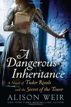 A Dangerous Inheritance: A Novel of Tudor Rivals and the Secret of the Tower by Alison Weir, http://www.amazon.com/dp/0345511891/ref=cm_sw_r_pi_dp_Qm.yqb0AQXAEB