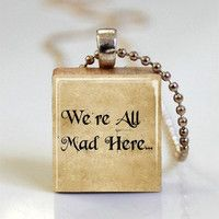 Alice In Wonderland Quote We're All Mad Here Scrabble Tile Pendant (ITEM S492) Ball Chain Necklace or Key Ring Included