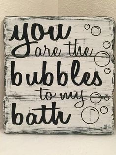 You Are The Bubbles to my Bath – bathroom decor, wood sign – Home Decor - DIY Badezimmer Dekor Bathroom Decor Signs, Bathroom Ideas, Bath Decor, Bathrooms Decor, Bathroom Interior, Girl Bathrooms, Bathroom Rules, Country Bathrooms, Bathroom Pictures