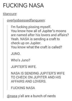 Nerdy NASA<<its funny because its based on roman mythology which is based on greek mythology Tumblr Stuff, Funny Tumblr Posts, My Tumblr, Funny Quotes, Funny Memes, Hilarious Jokes, Lol, Science, Just For Laughs