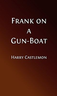 Frank on a Gun-Boat (Illustrated Edition) (Classic Fiction for Young Adults Book 197) by [Castlemon, Harry]