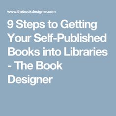 9 Steps to Getting Your Self-Published Books into Libraries - The Book Designer
