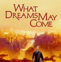 What Dreams May Come -  One of my fav Robin Williams movies