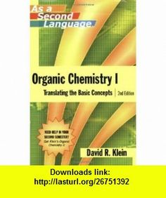 Organic Chemistry I as a Second Language Translating the Basic Concepts, 2nd Edition David R. Klein ,   ,  , ASIN: B002G7WUDU , tutorials , pdf , ebook , torrent , downloads , rapidshare , filesonic , hotfile , megaupload , fileserve