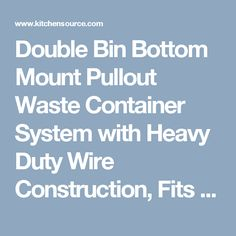 """Double Bin Bottom Mount Pullout Waste Container System with Heavy Duty Wire Construction, Fits 35 Quart (8.75 Gallon) or 50 Quart (12.5 Gallon) Cans, Cans Sold Separately, Min. Cab. Opening: 15""""W, by Hardware Resources   KitchenSource.com"""