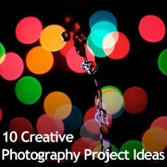 10 Creative Photography Project Ideas