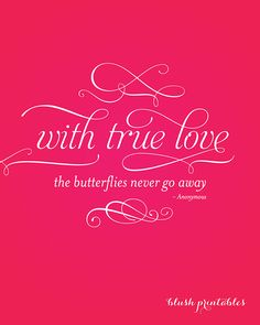 with true love the butterflies never go away, love quote printable, free downloadable printable, quotables, love quote, Blush Printables