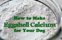 How to make eggshell calcium for your dog. If you are feeding a homemade diet, a great way to add calcium to your dog's diet!
