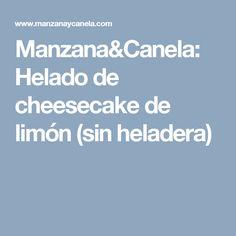Manzana&Canela: Helado de cheesecake de limón (sin heladera)