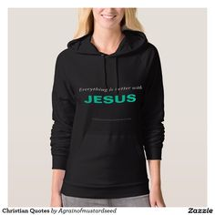 Everything is better with JESUS Christian Quotes Hoodie