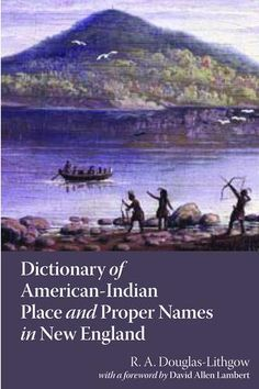 Reprint edition) of Dictionary of American-Indian Place and Proper Names in New England published originally by NE Genealogical Society in 1909 available from Family Roots Publishing. Family Roots, Kinds Of People, Ancestry, American Indians, Genealogy, New England, How To Find Out, This Book, Names