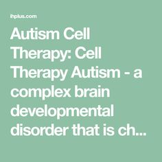 Autism Cell Therapy: Cell Therapy Autism - a complex brain developmental disorder that is characterised by impaired social interactions, communication difficulties, obsessive attachment to routines and repetition, and often an extreme dislike of certain sounds, textures and tastes. Autism usually surfaces in the first three years of life and may vary in severity from mild…