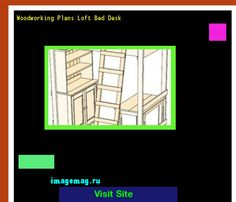 Woodworking Plans Loft Bed Desk 164230 - The Best Image Search