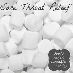 Marshmallows: Sore Throat Relief... The marshmallow was first made to help relieve a sore throat! Just eat a few of them when your throat is hurting and let them do their magic. Good to know!