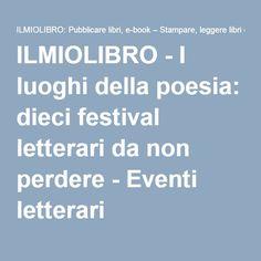 ILMIOLIBRO - I luoghi della poesia: dieci festival letterari da non perdere - Eventi letterari