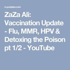ZaZa Ali: Vaccination Update - Flu, MMR, HPV & Detoxing the Poison pt 1/2 - YouTube