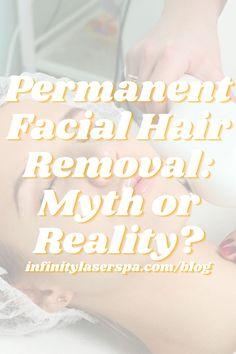 Permanent Facial Hair Removal: Myth or Reality?
