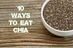 Learn 10 Ways to Eat Chia at http://foodconfidence.com/2013/05/02/10-ways-to-eat-chia/ #eatcleanpinparty